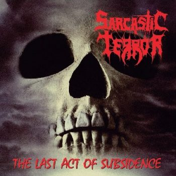 SARCASTIC TERROR: The Last Act Of Subsidence